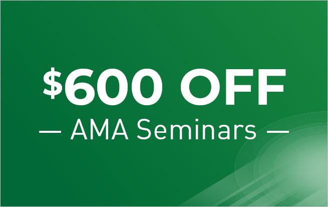 Save $600 OFF Any AMA Seminar*