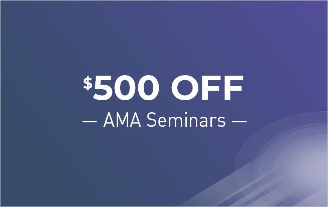 Save $500 OFF Any AMA Seminar*